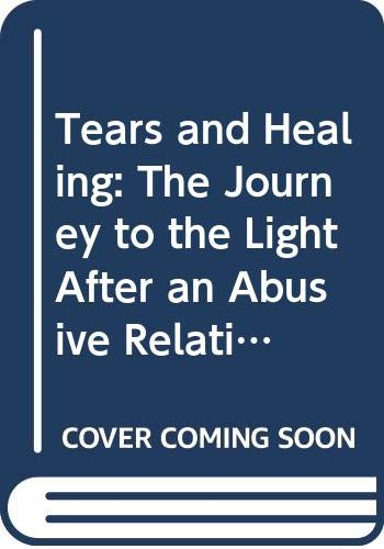 9780615114491: Tears and Healing: The Journey to the Light After an Abusive Relationship