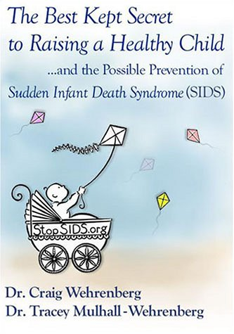 The Best-Kept Secret to Raising a Healthy Child.and the Possible Prevention of Sudden Infant Death ...
