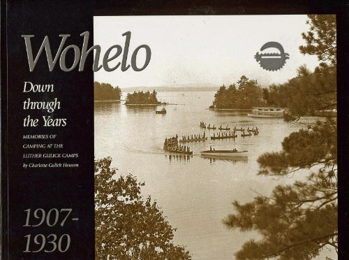 Wohelo: Down through the Years. Memories of Camping at the Luther Gulick Camps 1907-1930.: ...