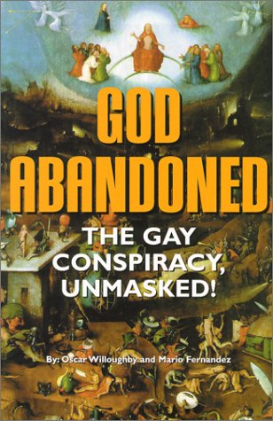 GOD ABANDONED: THE GAY CONSPIRACY, UNMASKED!: Willoughby, Oscar and Mario Fernandez