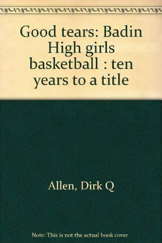 Good tears: Badin High girls basketball : ten years to a title: Allen, Dirk Q