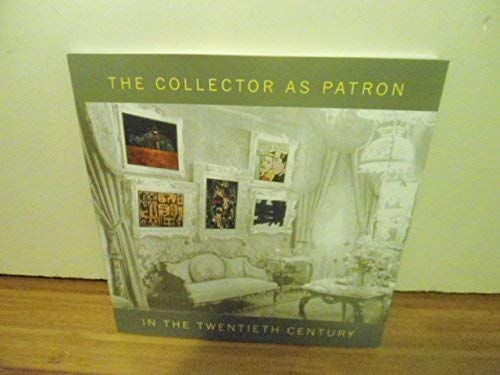 9780615116396: The Collector as Patron in the Twentieth Century: May 2 Through July 31, 2000.