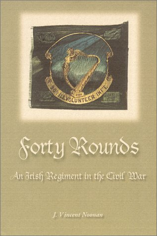 9780615116839: Forty Rounds : An Irish Regiment in the Civil War