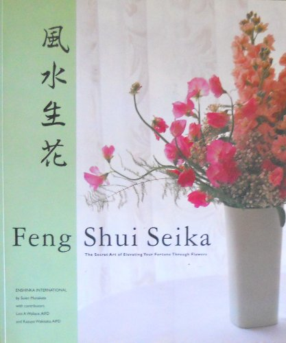 Feng Shui Seika The Secret Art of Elevating Your Fortune Through Flowers: Suien Munakata