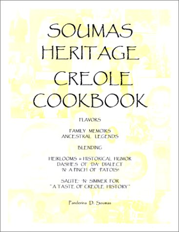9780615118673: Soumas Heritage Creole Cookbook: Flavors - Family Memoirs - Ancestral Legends - Blending - Heirlooms &      Historical Humor - Dashes