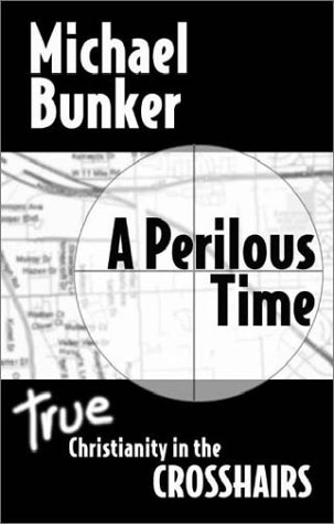9780615120195: A Perilous Time: True Christianity in the Crosshairs