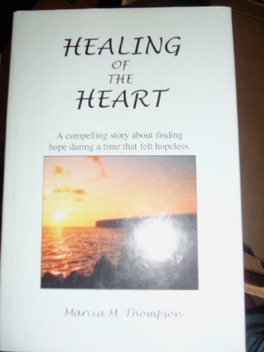 Healing of the Heart: A Book About Hope and a Journey to a New Day: Thompson, Marcia M. {Author} ...