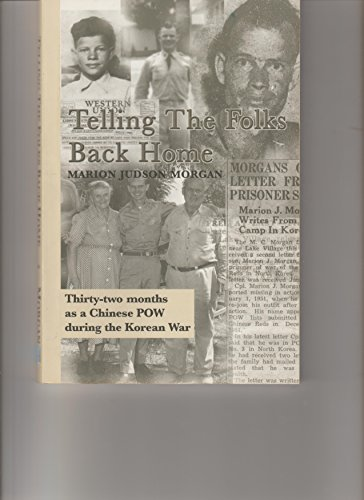 Telling the Folks Back Home -Thirty Two Months as a Chinese POW During the Korean War: Marion ...