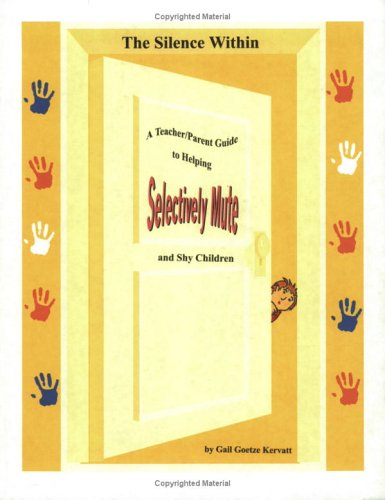 9780615121512: The Silence Within: A Teacher/Parent Guide to Helping Selectively Mute and Shy Children