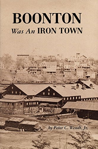 Boonton Was An Iron Town: Peter C. Wendt Jr.