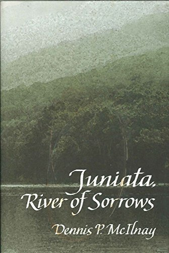 Juniata, River of Sorrows: One Man's Journey Into a River's Tragic Past: McIlnay, Dennis ...