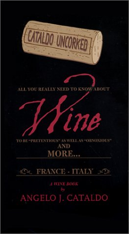 9780615122212: Cataldo Uncorked: All You Really Need to Know About Wine to be