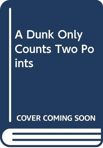 9780615122717: A Dunk Only Counts Two Points