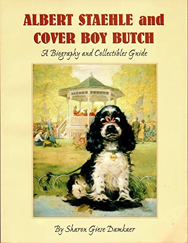 ALBERT STAEHLE AND COVER BOY BUTCH A Biography and Collectibles Guide: Damkaer, Sharon