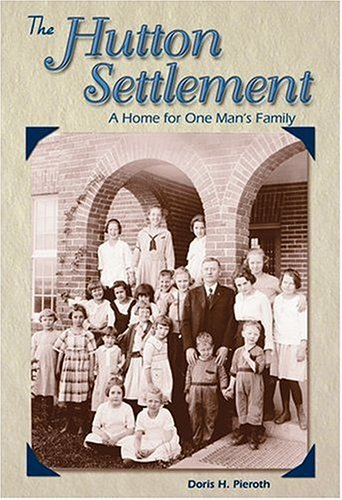 The Hutton Settlement: A Home for One Man's Family: Pieroth, Doris Hinson
