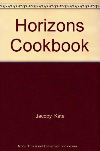 Horizons Cookbook (0615124852) by Kate Jacoby