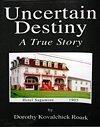 Uncertain Destiny A True Story: Dorothy Kovalchick Roark