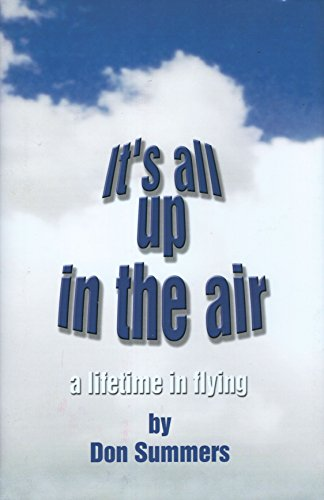 """It's All Up in the Air """" A Lifetime in Flying: Summers, Charles D."""