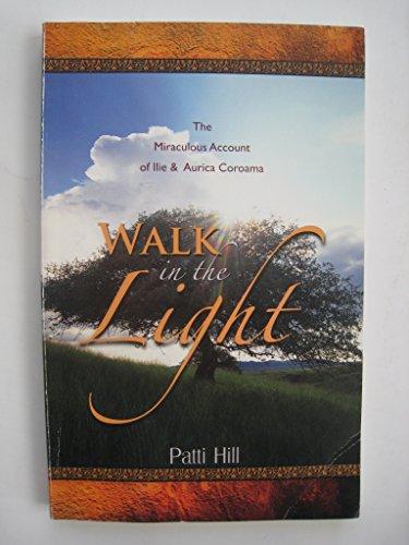 9780615127316: Walk in the Light: The Miraculous Acoount of ILie & Aurica Coroama