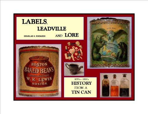 LABELS LEADVILLE AND LORE - 1870'S-1890'S HISTORY FROM A TIN CAN: Rhoades, Douglas H.