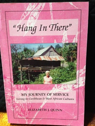9780615129419: Hang in There: My Journey of Service, Living in Caribbean and West African Cultures