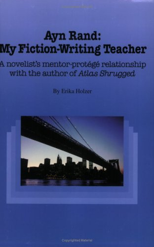 Ayn Rand: My Fiction-Writing Teacher: Erika Holzer