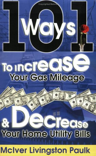 9780615130446: 101 Ways to Increase Your Gasoline Mileage and Decrease Your Home Utility Bills