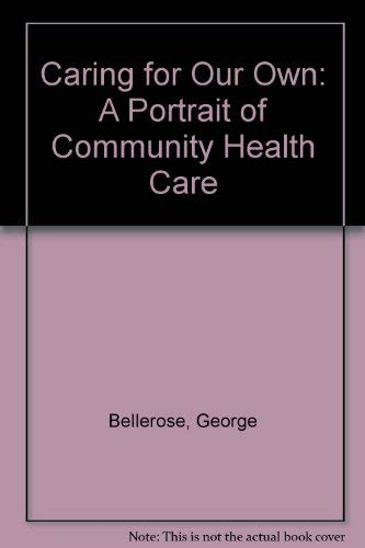 Caring for Our Own: A Portrait of Community Health Care: Bellerose, George