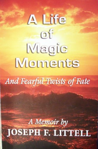 A Life of Magic Moments: And Fearful Twists of Fate: Littell, Joseph F.