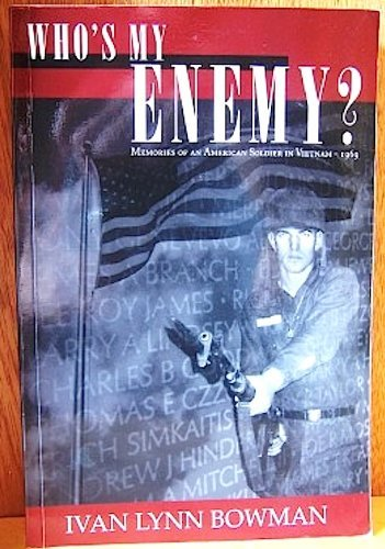 Who's My Enemy; Memories of an American Soldier in Vietnam - 1969: Ivan Lynn Bowman