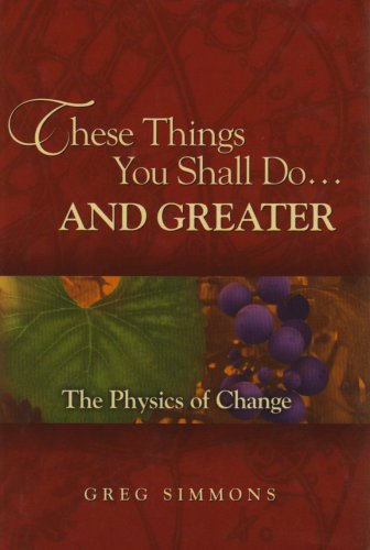 9780615133867: These Things You Shall Do...and Greater: The Physics of Change