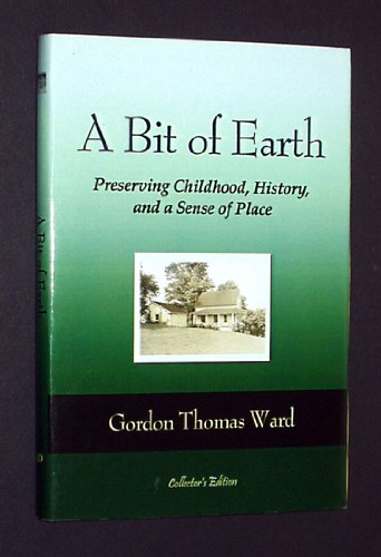 A Bit of Earth: Preserving Childhood, History, and a Sense of Place: Gordon Thomas Ward