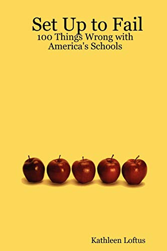 9780615134741: Set Up to Fail: 100 Things Wrong with America's Schools