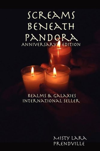 Screams Beneath Pandora Anniversary Edition Realms Galaxies: Misty Lara Prendville