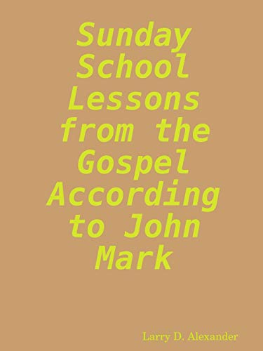 9780615135526: Sunday school lessons from the Gospel according to John Mark