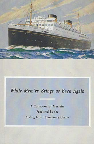 9780615135656: While Mem'ry Brings Us Back Again: A Collection of Memoirs Produced by the Aisling Irish Community Center