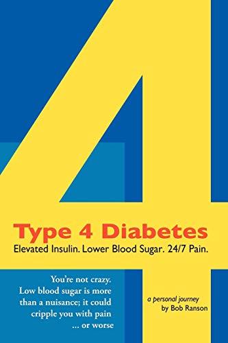 9780615137612: Type 4 Diabetes: Elevated Insulin. Lower Blood Sugar. 24/7 Pain.