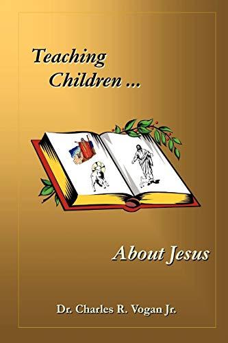 Teaching Children About Jesus: Vogan, Dr. Charles