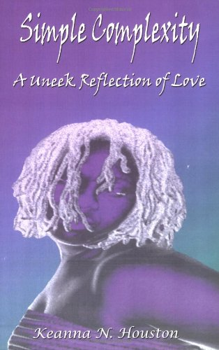 Simple Complexity: A Uneek Reflection of Love: Keanna N. Houston