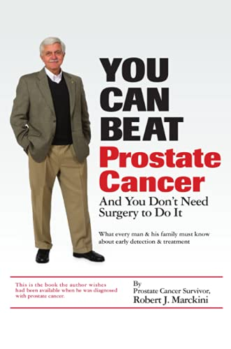 9780615140223: You Can Beat Prostate Cancer...And You Don't Need Surgery to Do It: What Every Man and His Family Must Know About Early Detection and Treatment