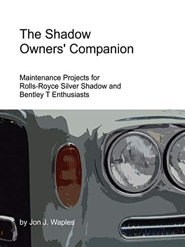 9780615141039: The Shadow Owners' Companion: Maintenance Projects for Rolls-Royce Silver Shadow and Bentley T Enthusiasts