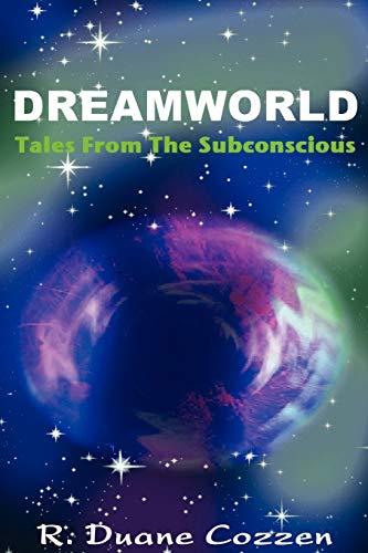 Dreamworld Tales from the Subconscious: R. Duane Cozzen