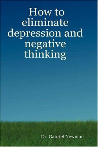 9780615141398: How to Eliminate Depression and Negative Thinking