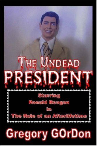 9780615142784: The Undead President starring Ronald Reagan in the Role of an Afterlifetime