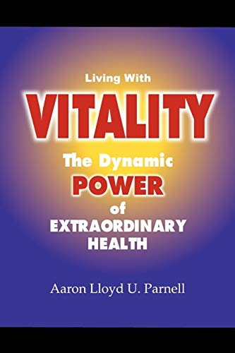 Living with Vitality: The Power of Extraordinary Health: Aaron Lloyd Ulysses Parnell