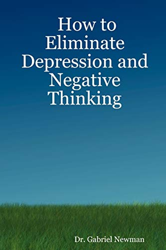 9780615143545: How to Eliminate Depression and Negative Thinking