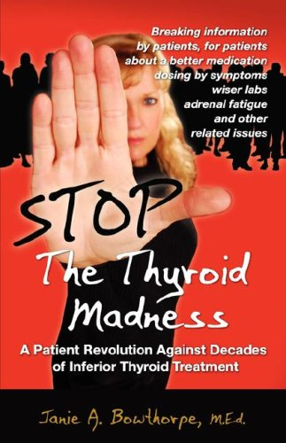 9780615144313: Stop the Thyroid Madness: A Patient Revolution Against Decades of Inferior Treatment