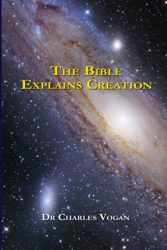 The Bible Explains Creation: Dr Charles Vogan