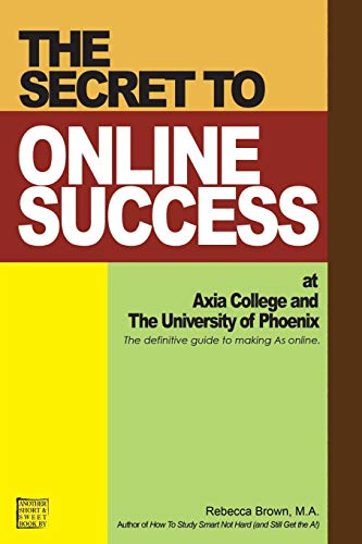 The Secret to Online Success at Axia College and the University of Phoenix (9780615146720) by Rebecca Brown