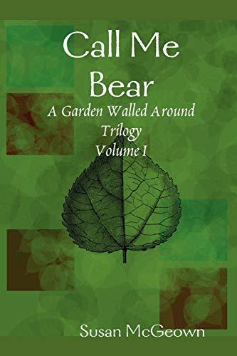 9780615148731: Call Me Bear (Garden Walled Around Triology, Vol. 1)